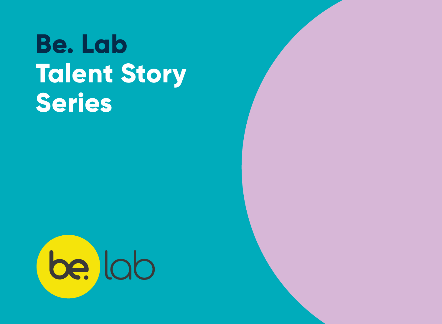 Blue and lilac graphic that says Be. Lab Talent Story Series