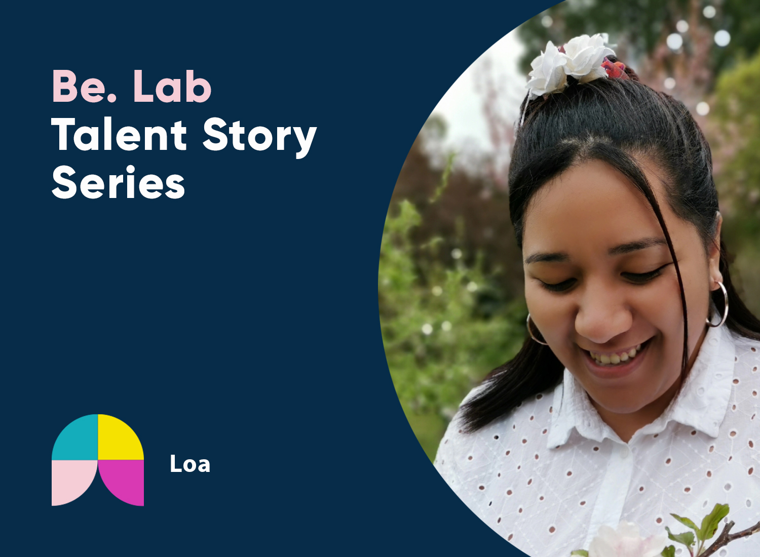 Loa looks down with a smile. Text reads Be. Lab Talent Story Series.