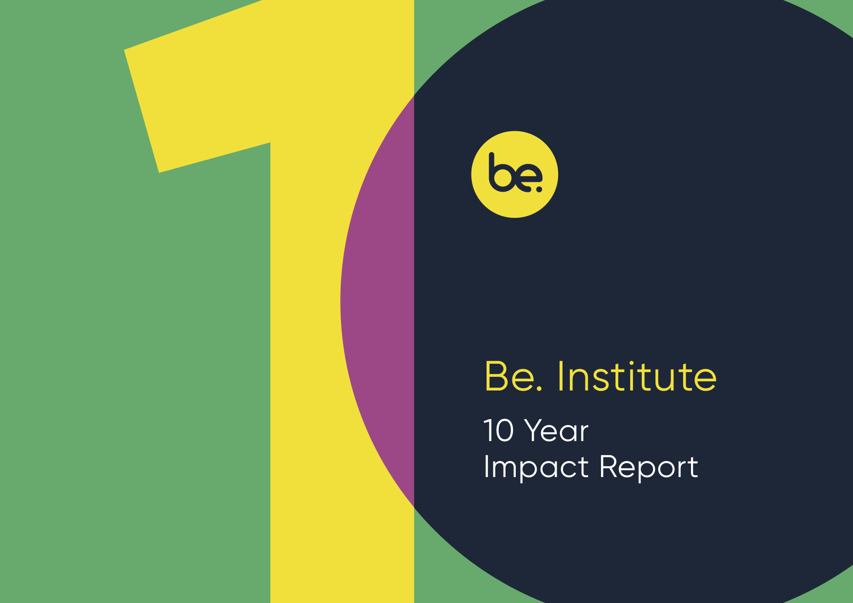 The Be. Institute 10 Year Report cover featuring a big graphically designed 1-0 in bright green, yellow and blue