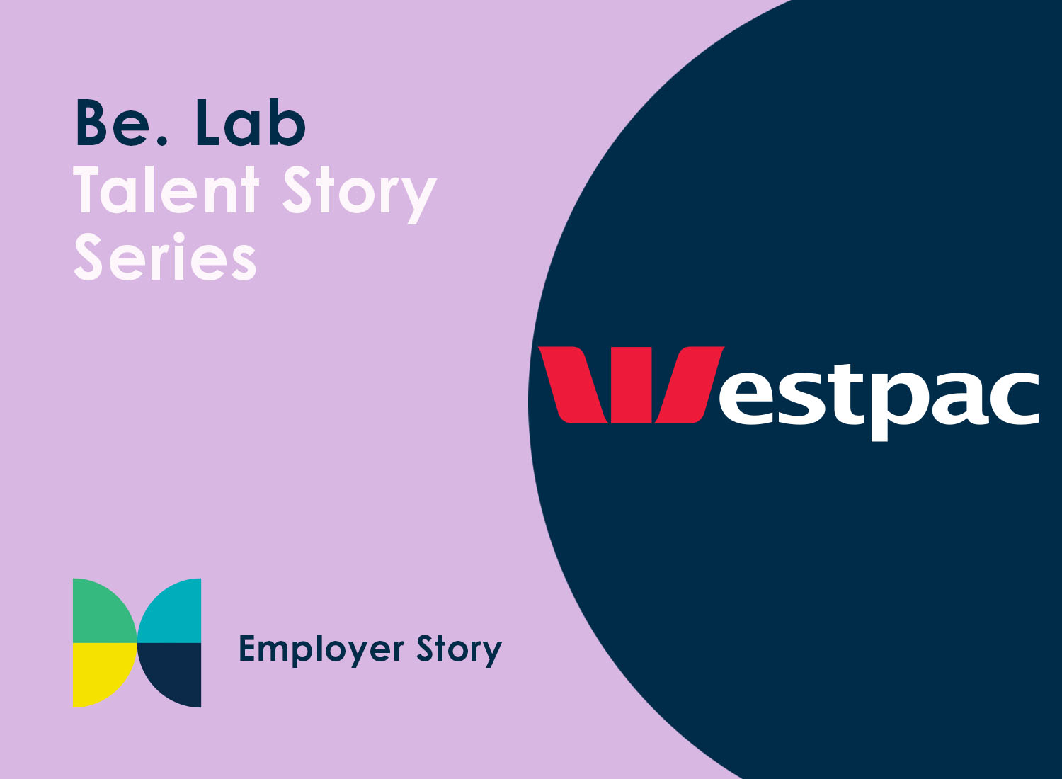 The words Be. Lab Talent Story Series: Employer story on a lilac background, with the Westpac logo on a navy background.