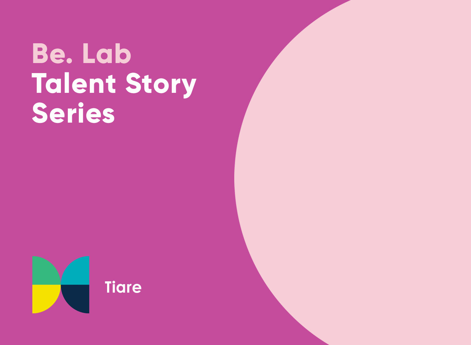 Fuchsia background with the words Be. Lab Talent Story Series: Tiare