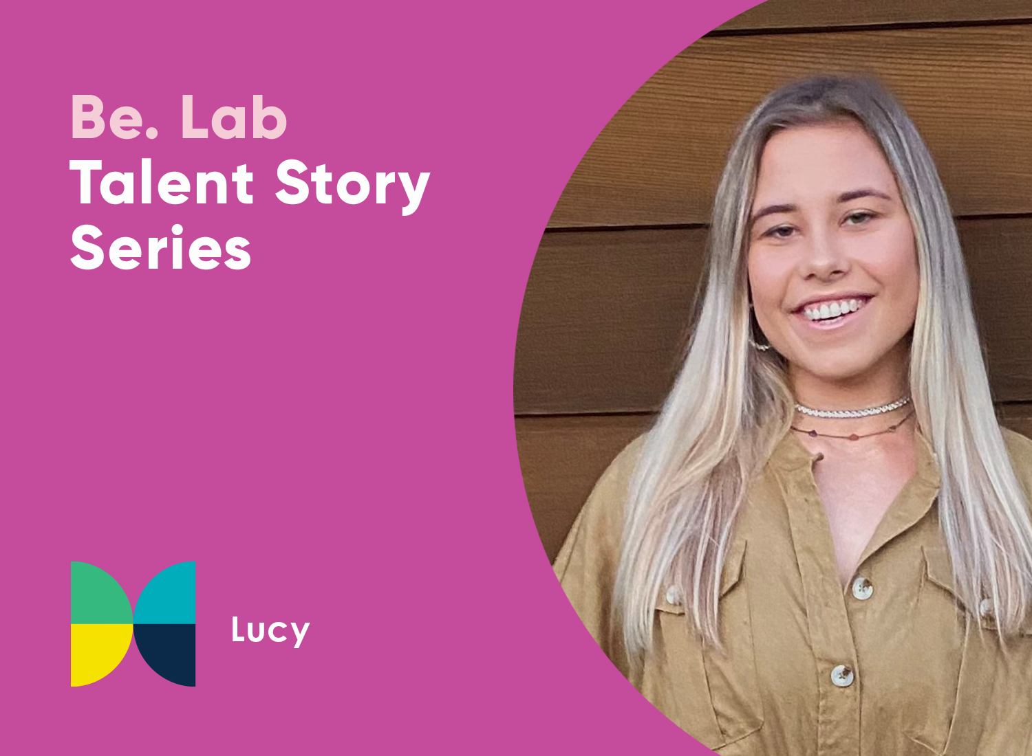 """Pink background with the text """"Be. Lab Talent Story Series: Lucy"""". A colourful butterfly icon. A photo of a young woman with blonde hair. She is smiling and wearing a khakhi top."""