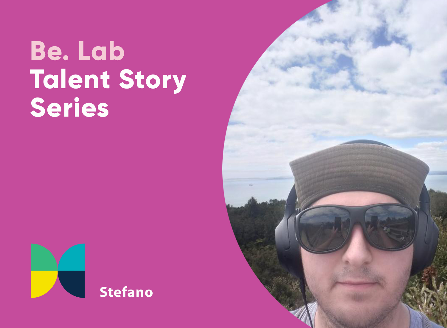 Pink background with colourful butterfly icon. Text reads: Be. Lab Talent Story Series, Stefano. An close up image of a man wearing a hat, headphones and sunglasses. In the background is a forest, the ocean, and a blue cloud-filled sky.
