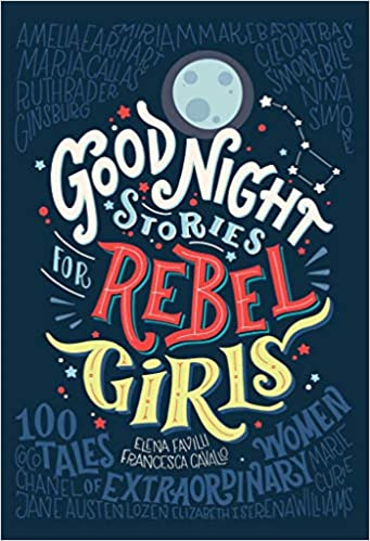 Good Night Stories for Rebel Girls by Francesca Cavallo and Elena Favilli