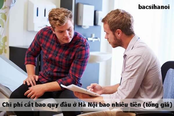 Chi phí cắt bao quy đầu ở Hà Nội bao nhiêu tiền (tổng giá)