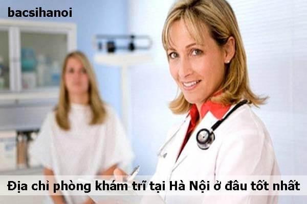 Địa chỉ phòng khám trĩ tại Hà Nội ở đâu tốt nhất