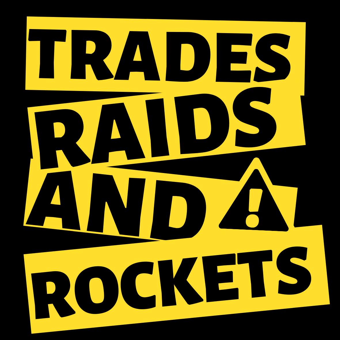 Trades, Raids and Rockets