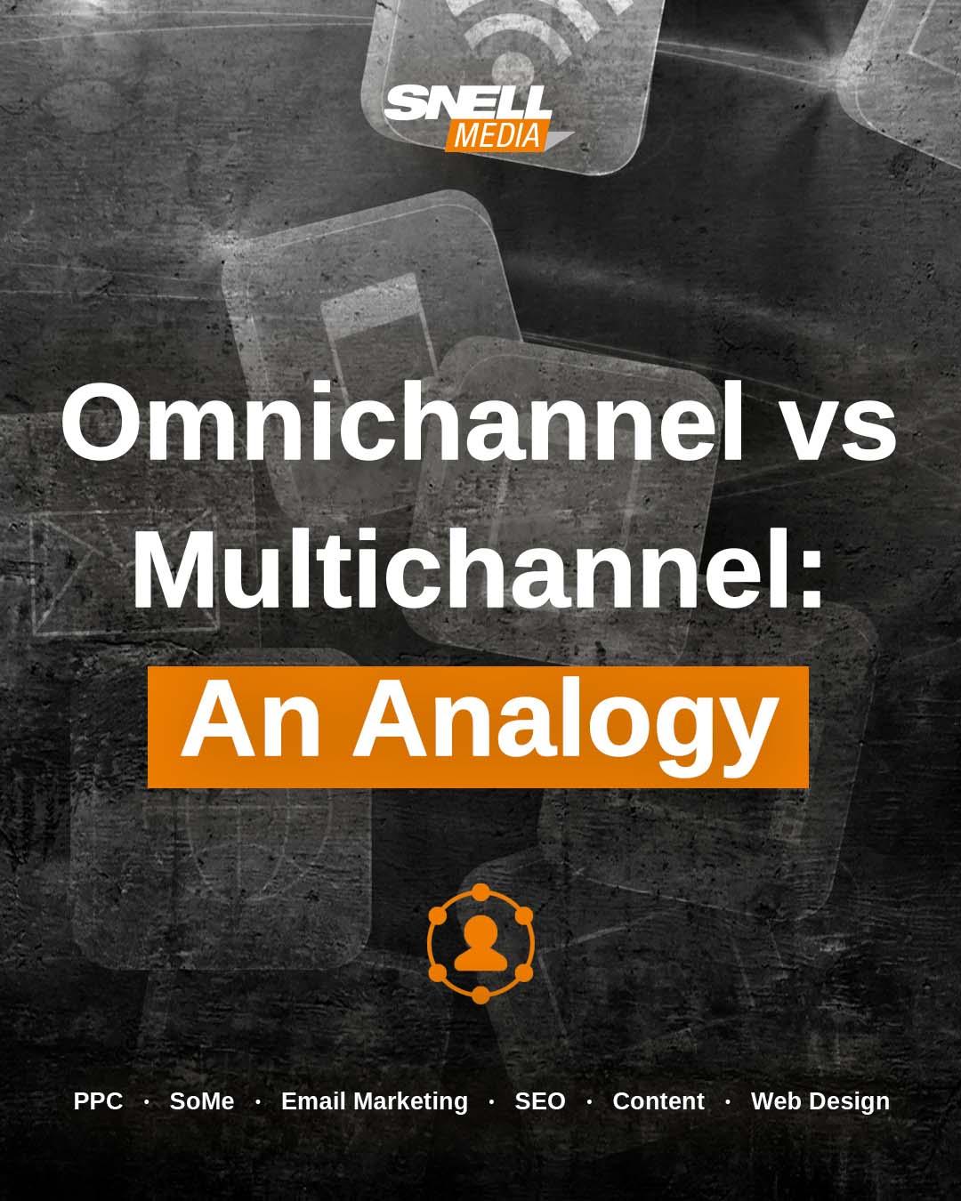 An Analogy for Multichannel vs Omnichannel