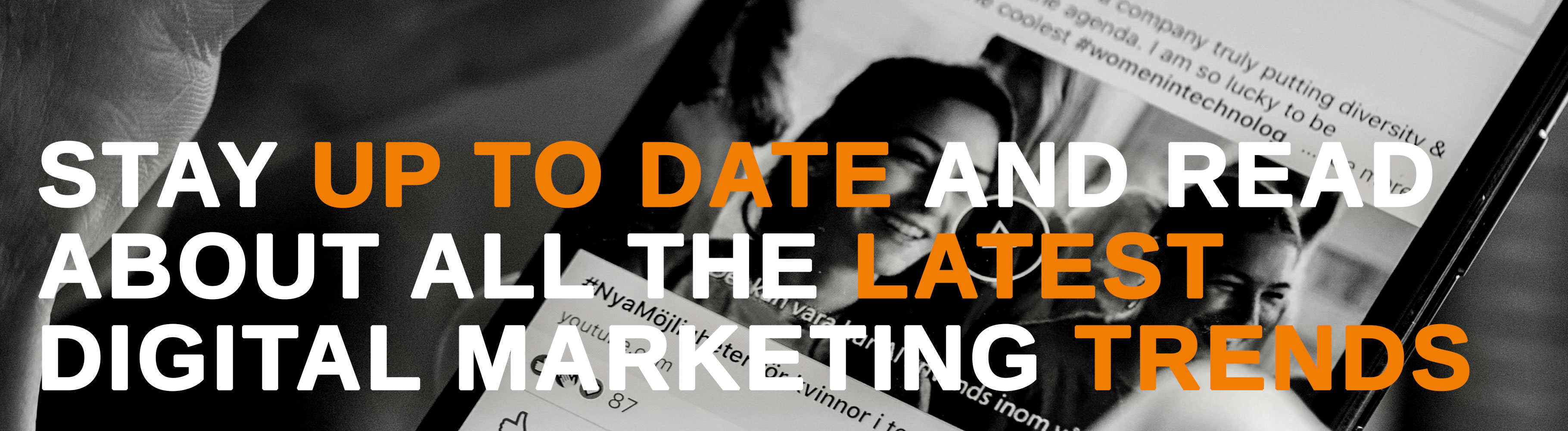 Stay up to date and read about all the latest digital marketing trends
