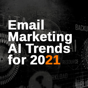 11 Ways AI (Artificial Intelligence) Can Boost Your Email Marketing in 2021