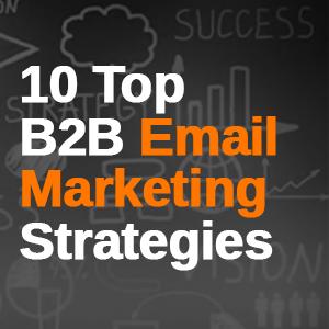 Top B2B Email Marketing Strategies