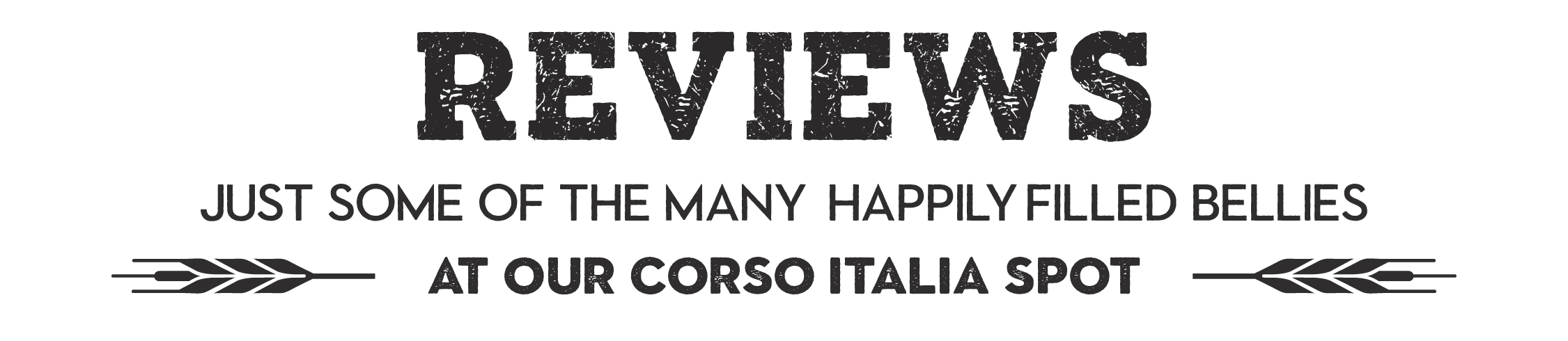 HEADING TEXT: REVIEWS - JUST SOME OF THE MANY HAPPILY FILLED BELLIES AT OUR CORSO ITALIA SPOT