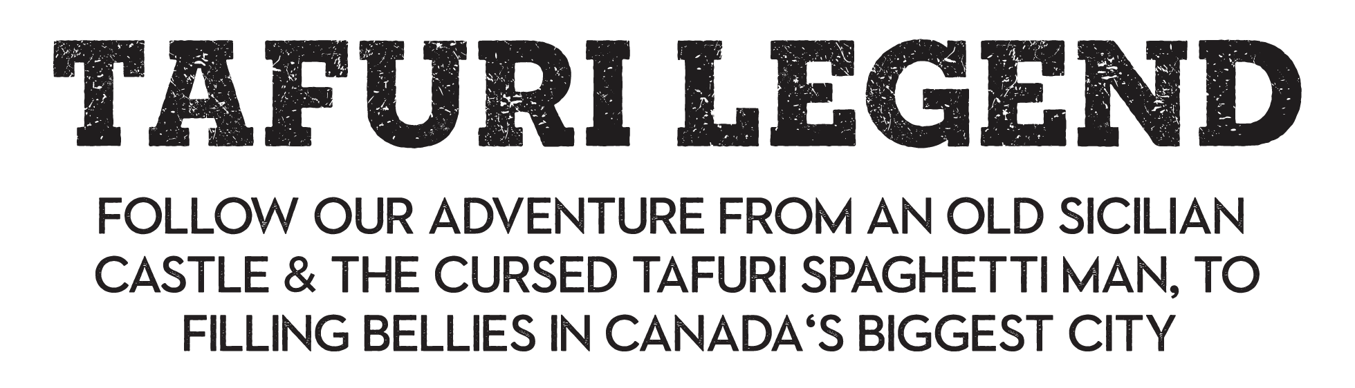 THE TAFURI LEGEND TEXT: Follow our adventure from an old Sicilian castle, a forest sorceress, and the cursed Tafuri Spaghetti Man, to filling grumbling Canadian bellies with authentic italian grub.