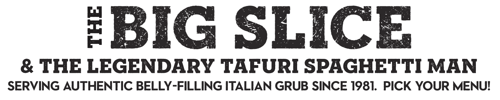 header which reads: The Big Slice & The Legendary Tafuri Spaghetti Man serving Authentic Italian  food since 1981. Pick your Big Slice Location.
