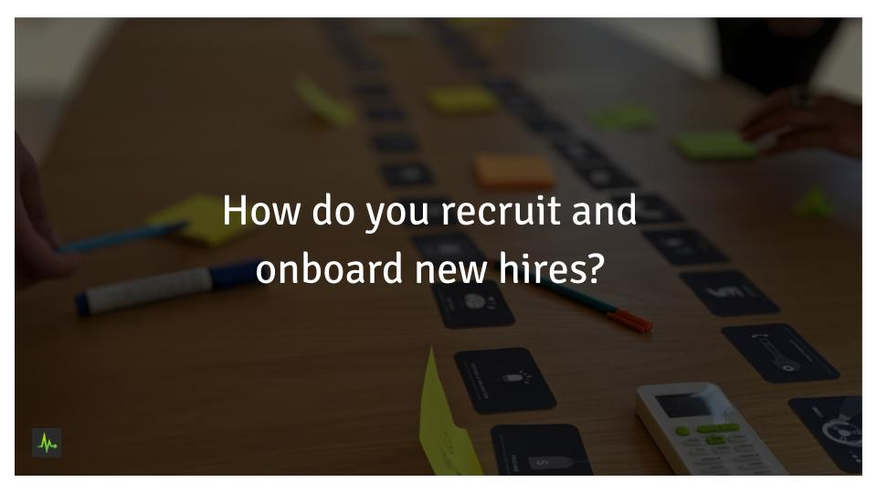 How do you recruit and onboard new hires?
