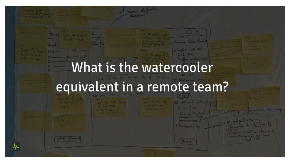 What is the watercooler equivalent in a remote team?