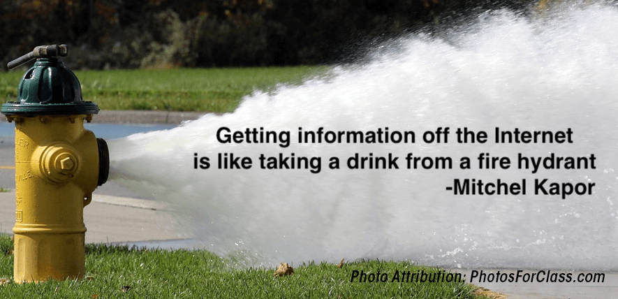 Information overload is like drinking from a fire hydrant.