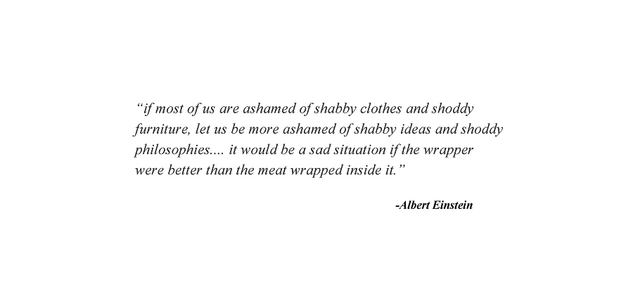 """""""If most of us are ashamed of shabby clothes and shoddy furniture"""""""