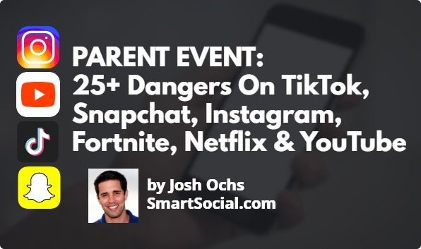 Parent Event: 25+ Dangers on TikTok, Snapchat, Instagram, Fornite, Netflix & YouTube by Josh Ochs SmartSocial.com