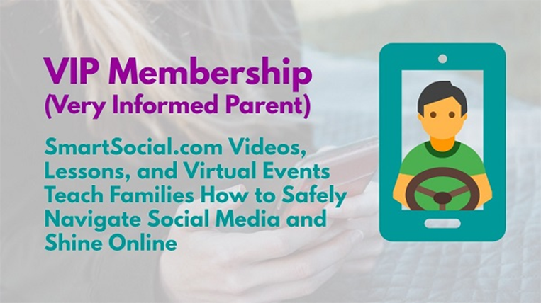 VIP Membership (Very Informed Parent) SmartSocial.com Videos, Lessons & Virtual Events Teach Families How to Safely Navigate Social Media and Shine Online
