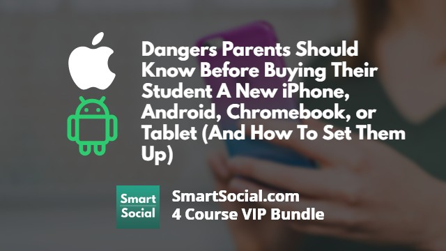 Dangers parents should know before buying their student a phone (and how to set them up)