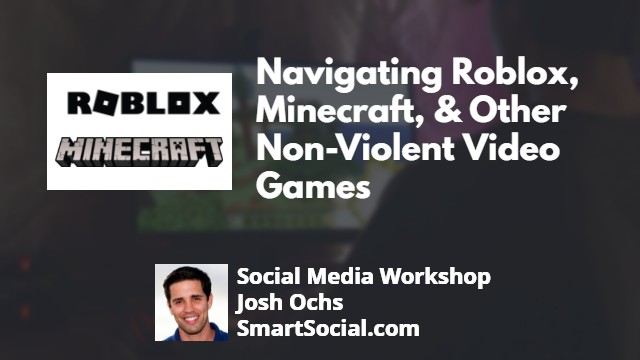 Navigating Roblox, Minecraft & Other Non Violent Video Games a Social Media Workshop by Josh Ochs SmartSocial.com