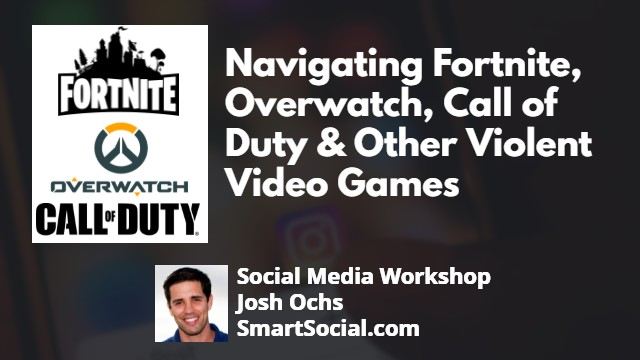 Navigating Fortnite, Overwatch, Call of Duty & Other Violent Video Games a Social Media Workshop by Josh Ochs SmartSocial.com