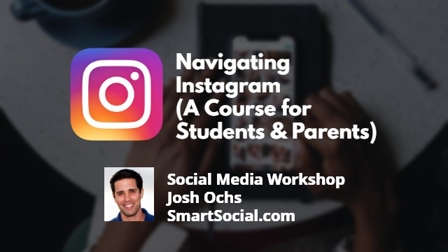 Navigating Instagram (A Course for Students & Parents)