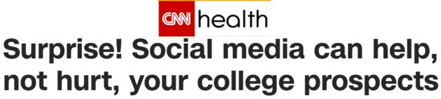 CNN health headline: Surprise! Social media can help, not hurt, your college prospects