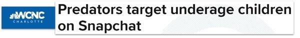 WCNC headline: Predators target underage children on Snapchat