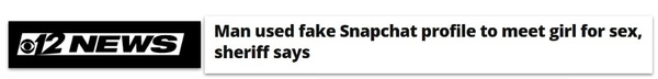 News 12 headline: Man used fake Snapchat profile to meet girl for sex, sheriff says