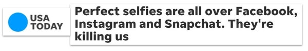 USA Today headline: Perfect selfies are all over Facebook Instagram and Snapchat. They're killing us