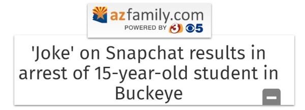 """AZ Family.com headline: """"Joke"""" on Snapchat results in arrest of 15-year-old student in Buckeye"""