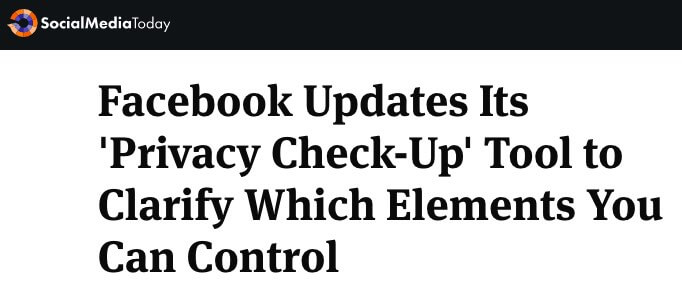 Social Media Today headline Facebook Updates Its 'Privacy Check-Up' Tool to Clarify Which Elements You Can Control