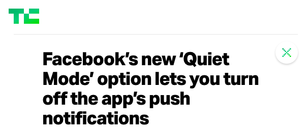 Tech Crunch headline Facebook's new 'Quiet Mode' option lets you turn off the app's push notifications