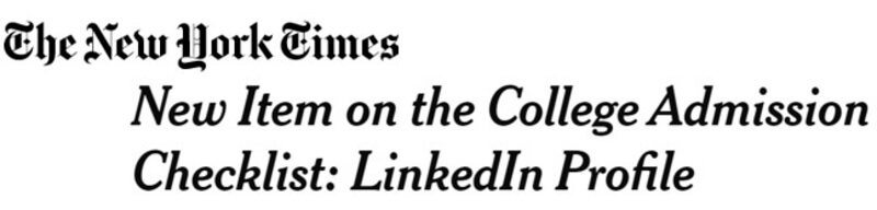 The New York Times headline: new Item on the College Admission Checklist: LinkedIn Profile