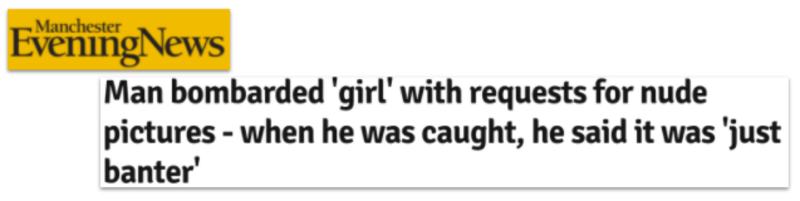 Manchester Evening News: Man bombarded 'girl' with requests for nude pictures-when he was caught, he said it was 'just banter'