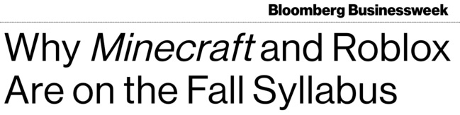 Bloomberg Businessweek headline: Why Minecraft and Roblox are on the fall syllabus
