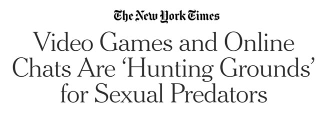 The New York Times headline: Video games and online chats are 'hunting grounds' for sexual predators