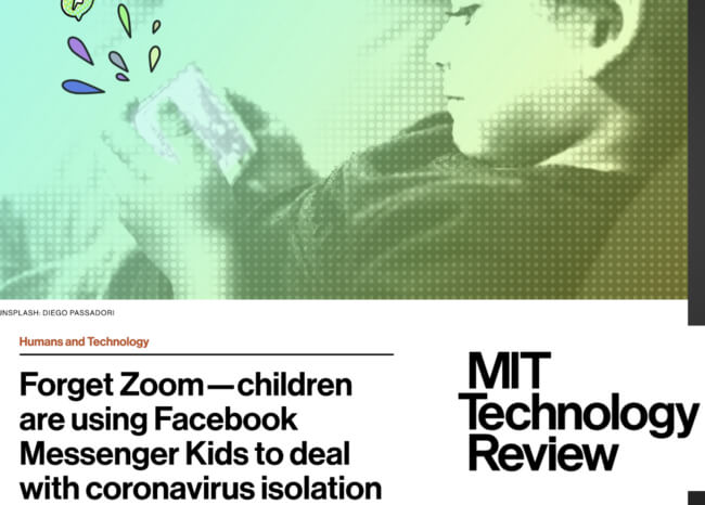 MIT Technology Review headline: Forget zoom-children are using Facebook Messenger Kids to deal with coronavirus isolation