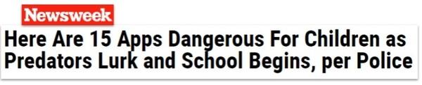 Newsweek headline: Here are 15 apps dangerous for children as predators lurk and school begins, per police
