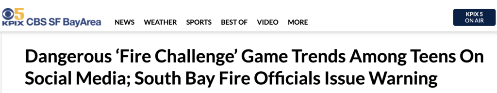 """KPIX 5 headline: Dangerous 'Fire Challenge"""" game trends among teens on social media; South Bay Fire officials issue warning"""
