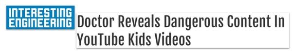 Interesting Engineering headline: Doctor reveals dangerous content in YouTube kids videos