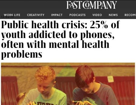 FastCompany headline: Public health crisis: 25% of youth addicted to phones, often with mental health problems