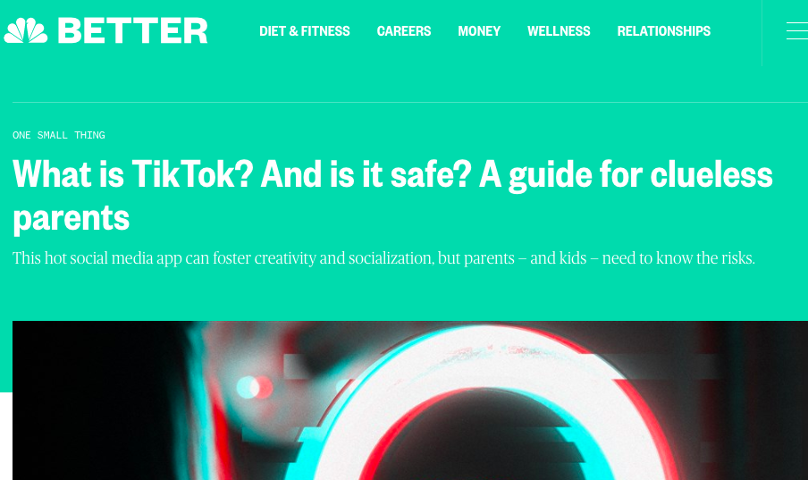 NBC headline: What is TikTok? And is it safe? A guide for clueless parents. This hot social media app can foster creativity and socilization, but parents-and kids-need to know the risks