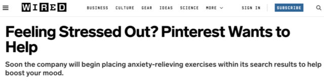 WIRED headline: Feeling Stressed Out? Pinterest Wants To elp. Soon the company will begin placing anxiety-relieving exercises within its search results to help boost your mood