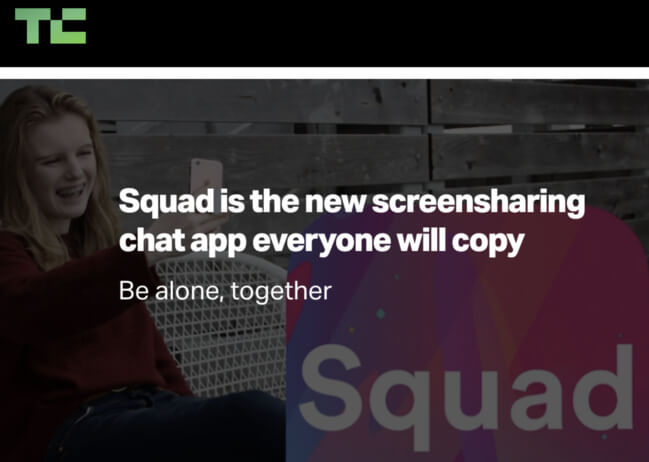 TechCrunch headline: Squad is the new screen sharing chat app everyone will copy. Be alone, together