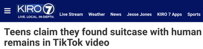 KIRO TV headline: Teens claim they found suitcase with human remains in TikTok video