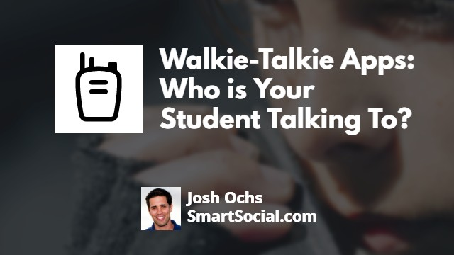 Walkie Talkie Apps: Who is Your Student Talking To? by Josh Ochs SmartSocial.com