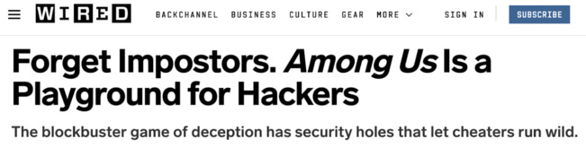 Wired headline: Forget Imposters. Among Us Is a Playground for Hackers. The blockbuster game of deception has security holes that let cheaters run wild.